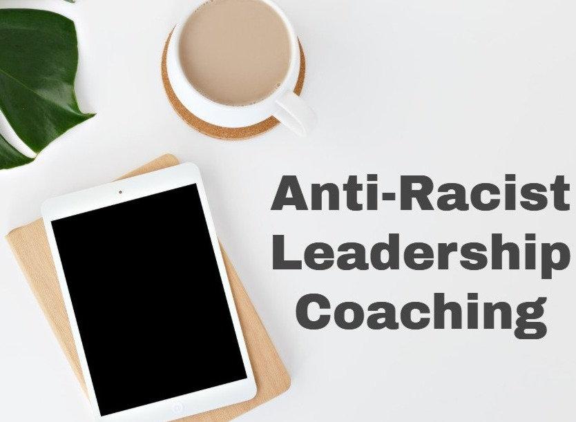 Anti-Racist Leadership Coaching