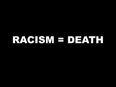 RACISM = DEATH