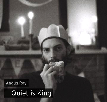 Angus Roy - Quiet is King