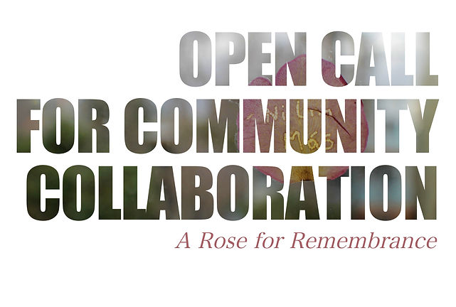 Open_Call_For_Community_Collaboration_A_Rose_For_Remembrance.jpg