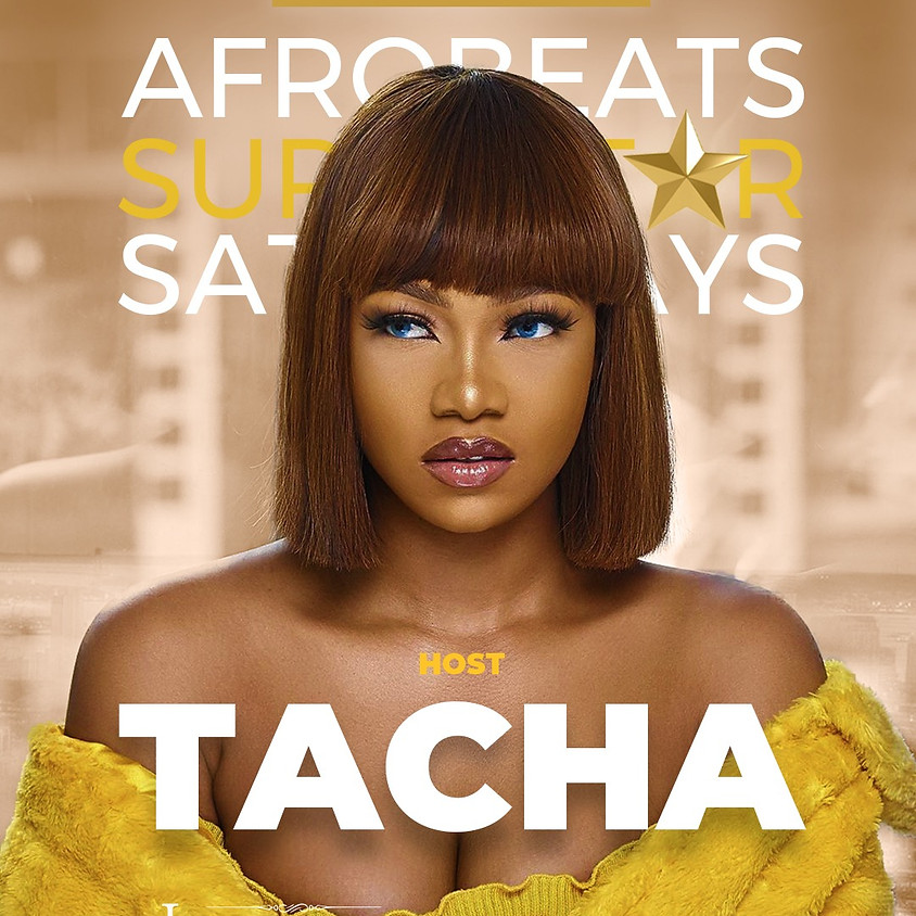 "AFROBEATS SUPERSTAR SATURDAYS HOSTED BY TACHA ""BIG BROTHER NIGERIA"""