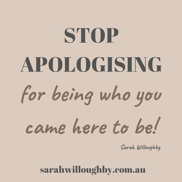 Stop apologising for being.jpg