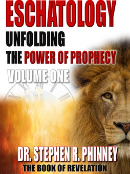 Eschatology | Unfolding The Power of Prophecy | Volume One