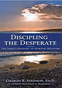 Discipling The Desperate - Dr. Charles R