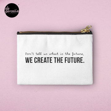 Don't tell us WHAT IS THE FUTURE, WE CREATE the future! Zipper Pouch
