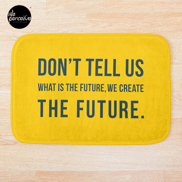 Don't tell us WHAT IS THE FUTURE, WE CREATE the future! Bath Mat