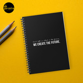 Don't tell us WHAT IS THE FUTURE, WE CREATE the future! Spiral Notebook