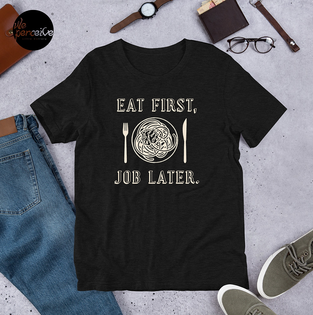 "Regular Black t-shirt with a quote of ""eat first, job later"""