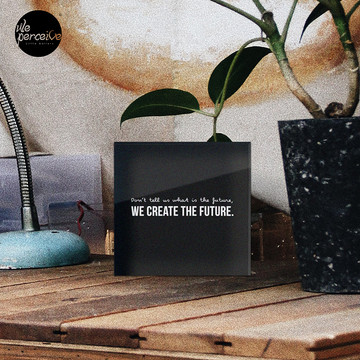 Don't tell us WHAT IS THE FUTURE, WE CREATE the future! Acrylic Block
