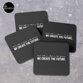 Don't tell us WHAT IS THE FUTURE, WE CREATE the future! Coasters (Set of 4)