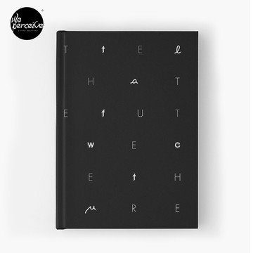 Don't tell us WHAT IS THE FUTURE, WE CREATE the future! Hardcover Journal