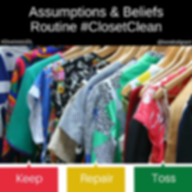 Clothes hanging on closet labeled Keep, Repair and Toss. Text reads Assumptions and Beliefs - Routine #ClosetClean.