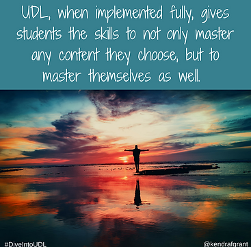 Person in silhouette standing on a beach at sunset/sunrise with arms outstretched and facing the sun. Caption reads: UDL, whe implemented fully, gives students the skills to not only master any content they choose, but to master themselves as well.