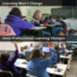 "Two images stacked on top of each other.  Top image—students in rows facing a blackboard with the caption: ""Learning won't change"" Bottom image—teachers in rows facing a screen and computers in front of them with the caption: ""Until professional learning changes."