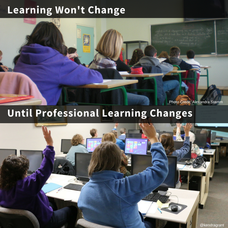 Two classrooms. One with students in rows. The other with teachers sitting in rows. Image text: Learning won't change, Until professional learning changes.