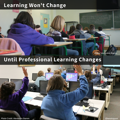 """Top image—students in rows facing a blackboard with the caption: """"Learning won't change"""" Bottom image—teachers in rows facing a screen and computers in front of them with the caption: """"Until professional learning changes"""""""