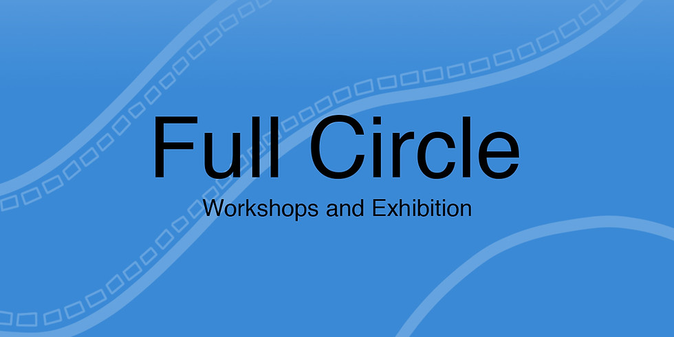 FULL CIRCLE WORKSHOP & EXHIBITION