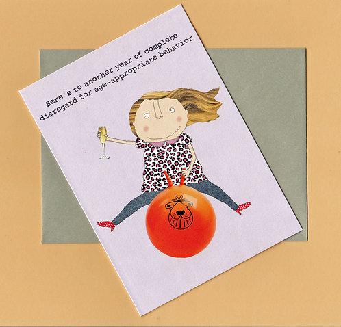 Birthday Greeting Card - My Disregard for Age-Appropriate Behavior