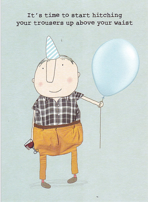 Birthday Card - Hitch Your Trousers Up