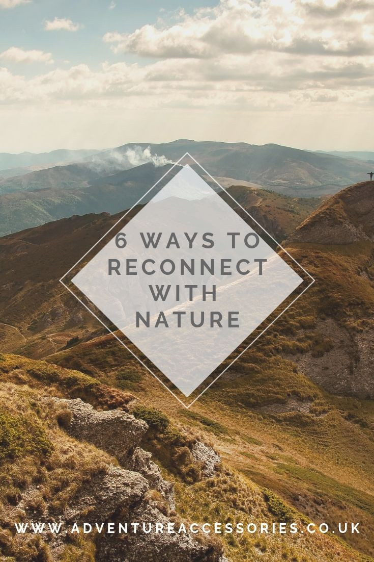 Pin Me. Reconnect with Nature - 6 Top Tips for busy people. Adventure Accessories