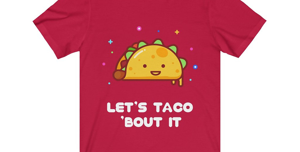 Let's Taco 'Bout It - Unisex Tee
