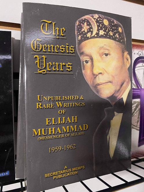 The Genesis Years (Unpublished & Rare Writings Of Elijah Muhammad )