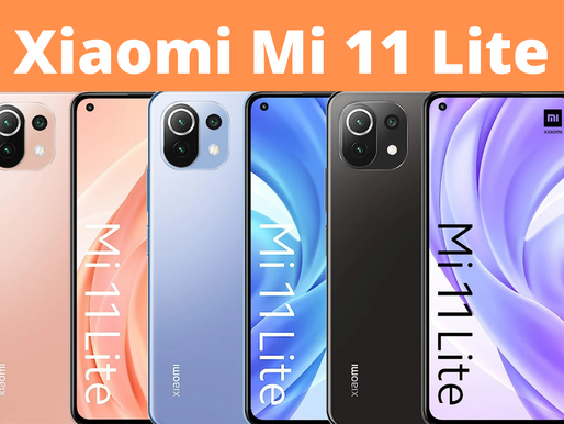 Xiaomi Mi 11 Lite Specifications, Price & Everything: A Comprehensive Round Up For Buyers