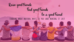 Raise good friends ~ Find good Friends ~ Be a good friend