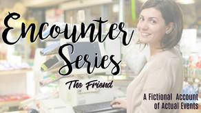 Encounter Series - The Friend