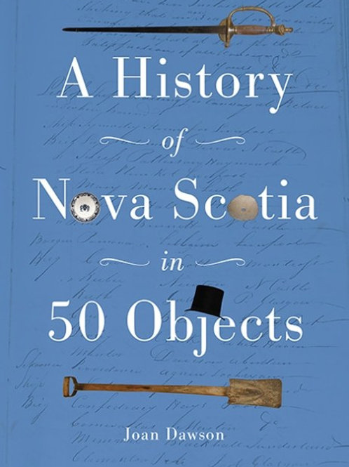 A History of Nova Scotia in 50 Objects