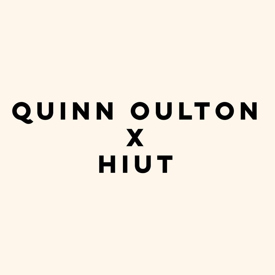 Quinn Oulton x Hiut