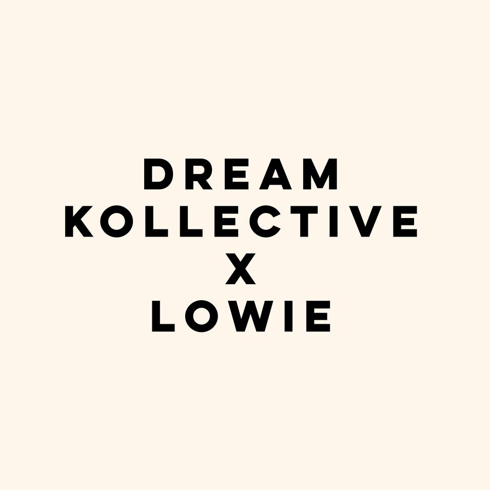 Dream Kollective x Lowie