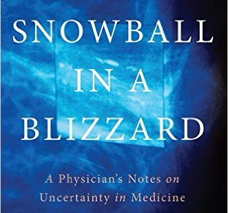 Snowball in a Blizzard: A Physician's Notes on Uncertainty in Medicine - A NYJB Review by Dr. Ll