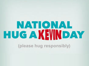 Hey, It's Hug-a-Kevin Day