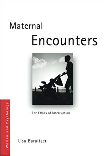 Reading this key text for my research by Lisa Baraitser - Maternal Encounters: The Ethics of Interruption