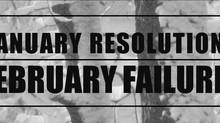 January Resolutions, February Failures