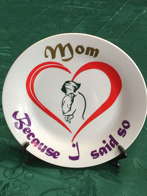 BECAUSE I SAID SO MOM (50) Decorated Plate