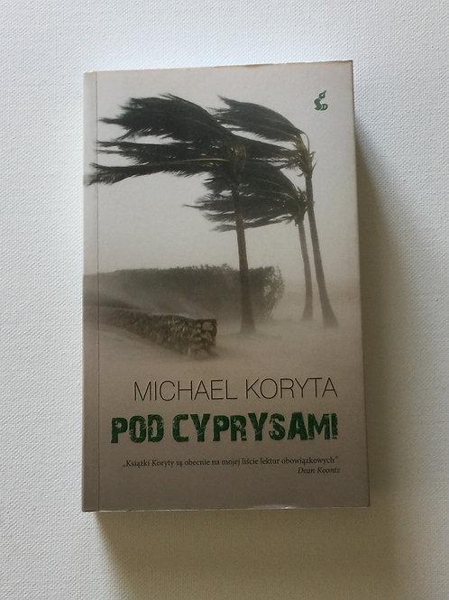 POD CYPRYSAMI Michael Koryta 2012