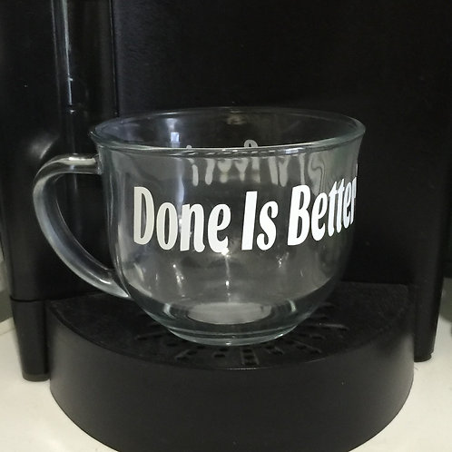 """GLASS MUG with sentence """"Done Is Better Than ..."""""""