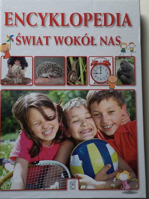 SWIAT WOKOL NAS Encyklopedia Dla Dzieci Praca Zbiorowa 2013