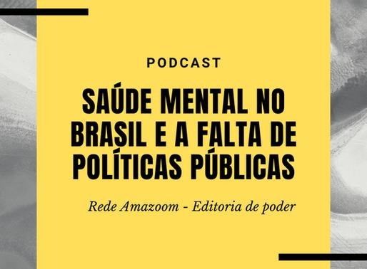 PODCAST: Saúde mental no Brasil e a falta de políticas públicas
