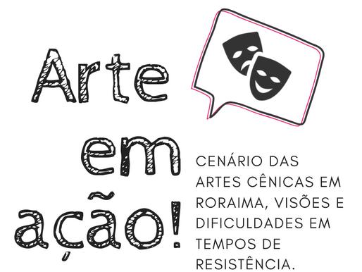 Arte em ação: cenário das artes cênicas em Roraima, visões e dificuldades em tempos de resistência.