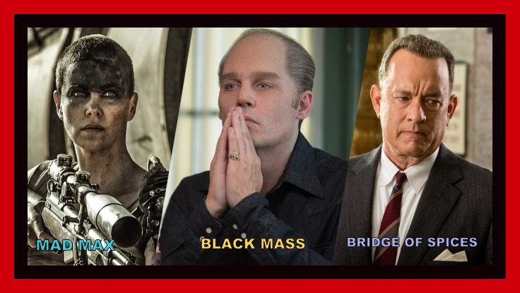 BRIDGE OF SPIES AND BLACK MASS AND MAD MAX 2016