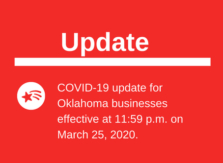 3.25.2020 COVID-19 Update for Oklahoma Businesses effective at 11:59 pm on March 25, 2020