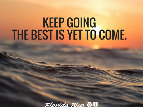 Keep Going, The Best Is Yet To Come