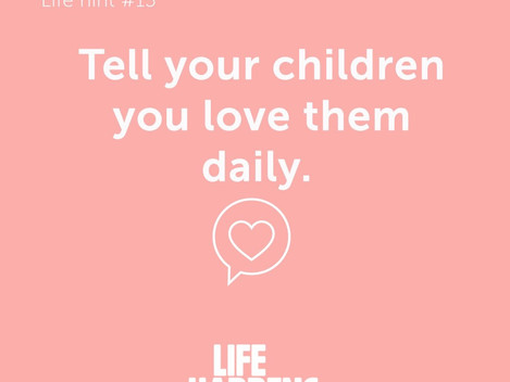 Life Hint #15: Tell your children you love them