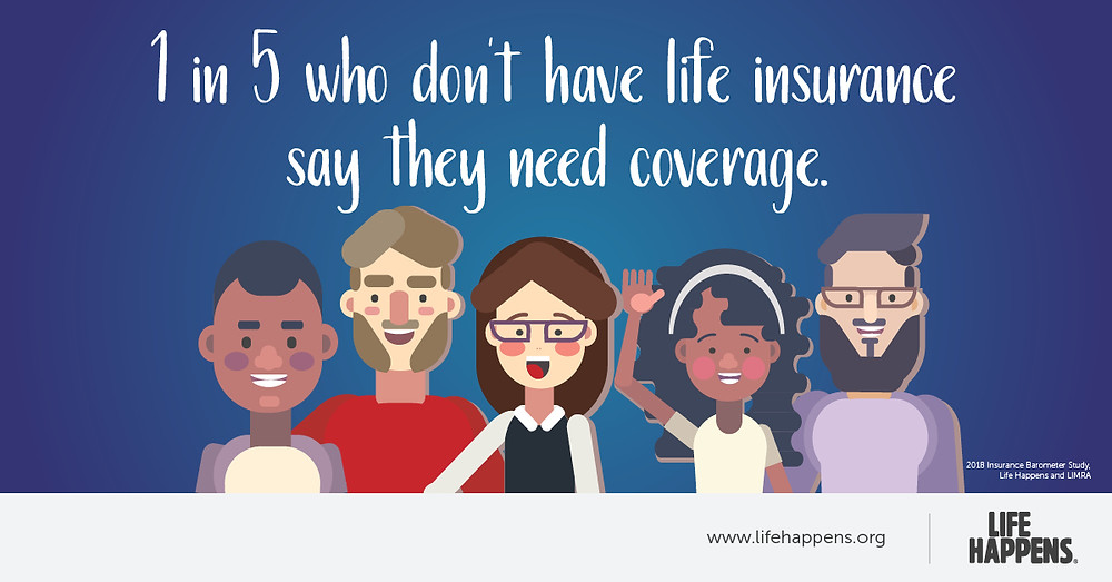 1 in 5 who don't have life insurance say they need coverage. #LIAM18