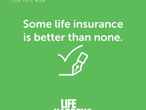 Some Life Insurance is Better Than None