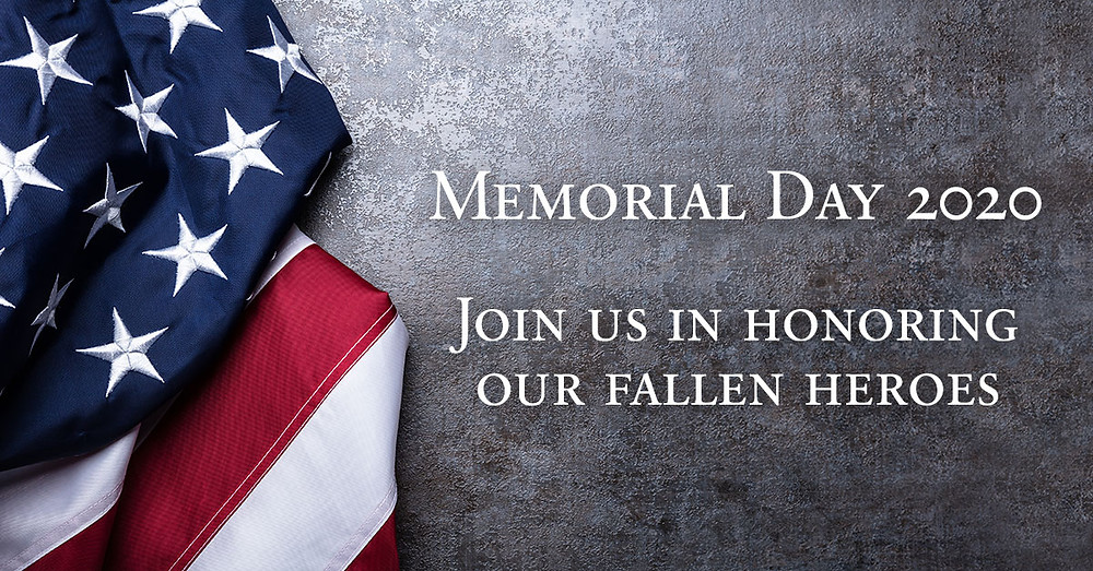 Memorial Day 2020 - Join Us In Honoring Our Fallen Heroes