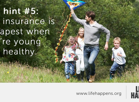 Life Insurance is cheapest when you're young and healthy